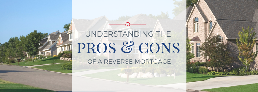 Pros and Cons of a Reverse Mortgage