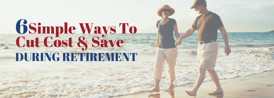 6 Simple Ways to Cut Cost & Save During Retirement