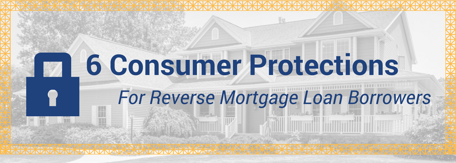 6 Consumer Protections for Reverse Mortgage Loan Borrowers