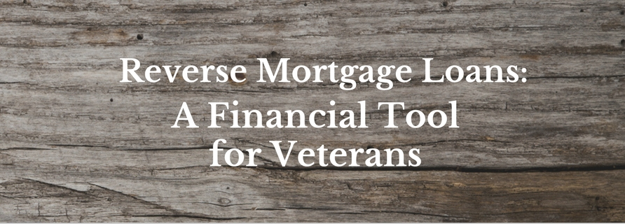 Reverse Mortgage Loans: A Financial Tool for Veterans 2