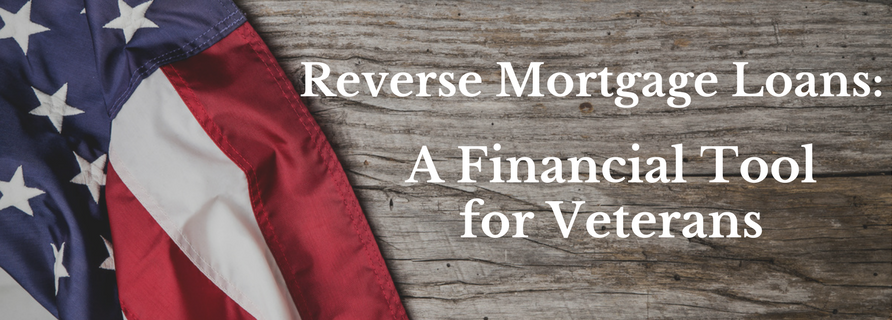 Reverse Mortgage Loans: A Financial Tool for Veterans
