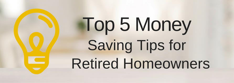 Top 5 Money Saving Tips for Retired Homeowners